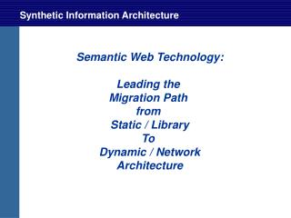 Semantic Web Technology:  Leading the  Migration Path  from  Static