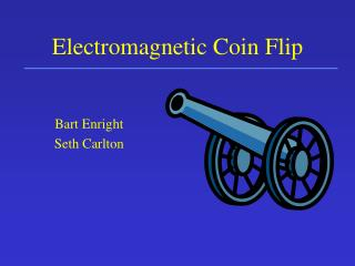 Electromagnetic Coin Flip