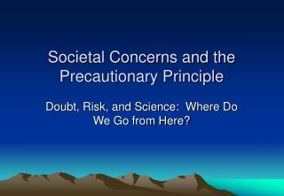 Societal Concerns and the Precautionary Principle