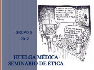 HUELGA M DICA SEMINARIO DE  TICA