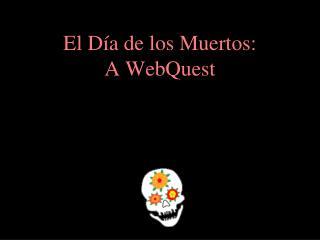 El D a de los Muertos:  A WebQuest