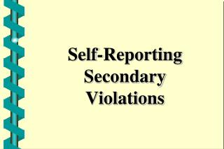 Self-Reporting  Secondary  Violations