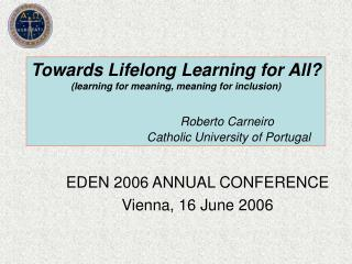Towards Lifelong Learning for All learning for meaning, meaning for inclusion             Roberto Carneiro     Catholic