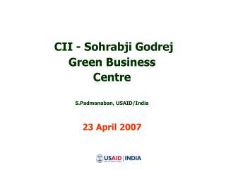 CII - Sohrabji Godrej  Green Business Centre  S.Padmanaban, USAID