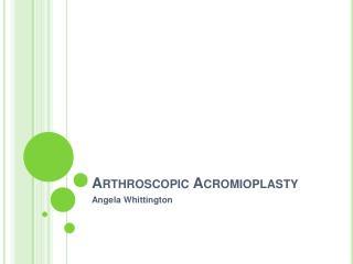 Arthroscopic Acromioplasty