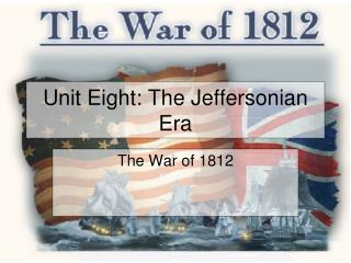 Unit Eight: The Jeffersonian Era