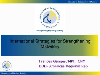 Frances Ganges, MPH, CNM BOD- Americas Regional Rep