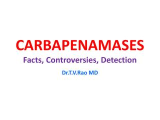 Carbapenamases Facts and Diagnosis