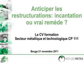 Anticiper les restructurations: incantation ou vrai rem de   Le CV formation  Secteur m tallique et technologique CP 111