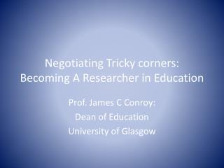 Negotiating Tricky corners: Becoming A Researcher in Education