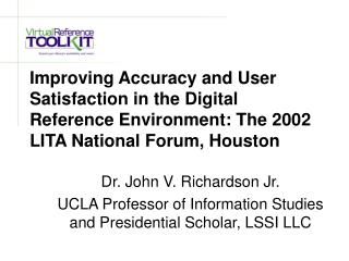 Improving Accuracy and User Satisfaction in the Digital Reference Environment: The 2002 LITA National Forum, Houston