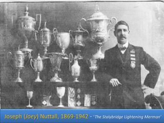 Joseph Joey Nuttall, 1869-1942 -  The Stalybridge Lightening Merman