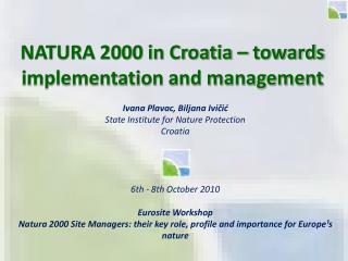 Ivana Plavac, Biljana Ivicic State Institute for Nature Protection Croatia     6th - 8th October 2010  Eurosite Workshop