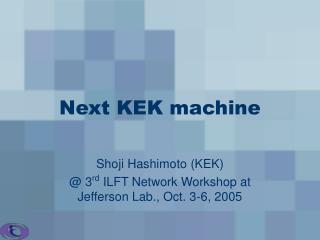 Next KEK machine