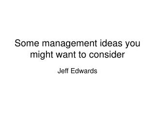 Some management ideas you might want to consider