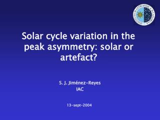 Solar cycle variation in the peak asymmetry: solar or artefact