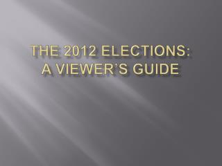 The 2012 Elections: A Viewer s Guide