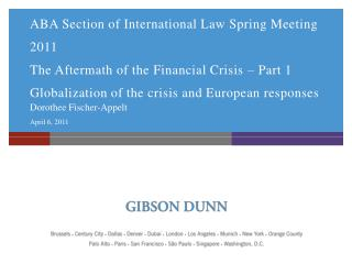 ABA Section of International Law Spring Meeting 2011 The Aftermath of the Financial Crisis   Part 1 Globalization of the