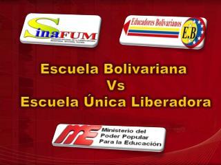 Escuela Bolivariana  Vs Escuela  nica Liberadora