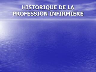 HISTORIQUE DE LA PROFESSION INFIRMIERE