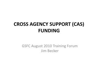 CROSS AGENCY SUPPORT CAS FUNDING