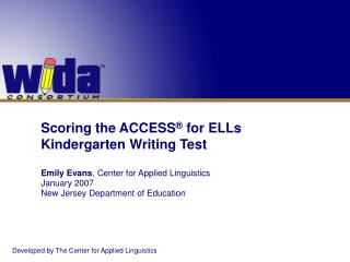 Scoring the ACCESS  for ELLs  Kindergarten Writing Test