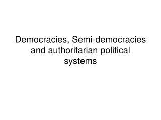 Democracies, Semi-democracies and authoritarian political systems