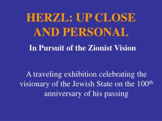 HERZL: UP CLOSE AND PERSONAL  In Pursuit of the Zionist Vision