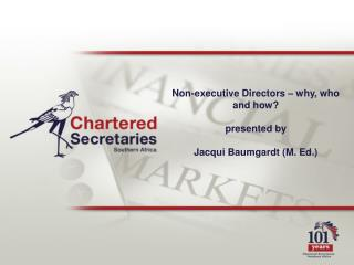 Non-executive Directors   why, who and how  presented by  Jacqui Baumgardt M. Ed.