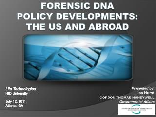 FORENSIC DNA  POLICY DEVELOPMENTS:  THE US AND ABROAD