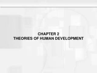 CHAPTER 2  THEORIES OF HUMAN DEVELOPMENT