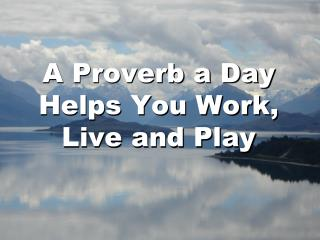 A Proverb a Day Helps You Work, Live and Play