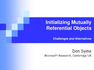 Initializing Mutually Referential Objects   Challenges and Alternatives