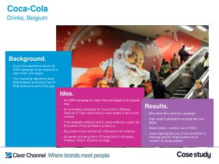 Background. Coca-Cola wanted to launch an  OOH campaign to be original  to reach their core target.  The marketing objec