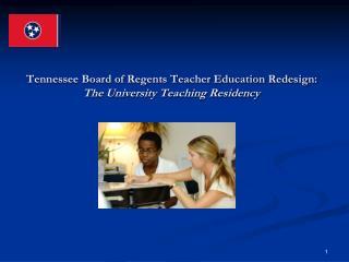 Tennessee Board of Regents Teacher Education Redesign: The University Teaching Residency