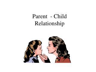 Parent  - Child Relationship