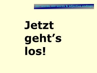 Der-words, ein-words  adjective endings