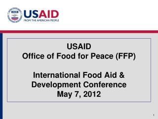 USAID  Office of Food for Peace FFP  International Food Aid  Development Conference May 7, 2012