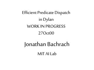 Efficient Predicate Dispatch  in Dylan WORK IN PROGRESS 27Oct00