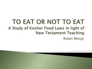 TO EAT OR NOT TO EAT A Study of Kosher Food Laws in light of New Testament Teaching