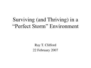 Surviving and Thriving in a  Perfect Storm  Environment