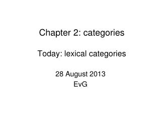 Chapter 2: categories  Today: lexical categories