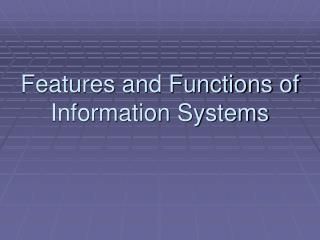 Features and Functions of Information Systems