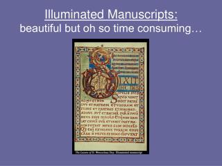Illuminated Manuscripts:  beautiful but oh so time consuming
