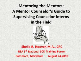 Mentoring the Mentors:  A Mentor Counselor s Guide to Supervising Counselor Interns  in the Field