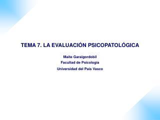 TEMA 7. LA EVALUACI N PSICOPATOL GICA  Maite Garaigordobil Facultad de Psicolog a Universidad del Pa s Vasco