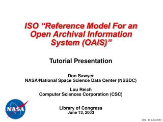ISO  Reference Model For an Open Archival Information System OAIS    Tutorial Presentation   Don Sawyer  NASA