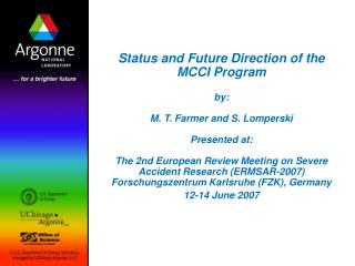 Status and Future Direction of the  MCCI Program   by:   M. T. Farmer and S. Lomperski  Presented at:   The 2nd European