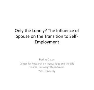 Only the Lonely The Influence of Spouse on the Transition to Self-Employment