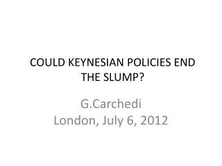 COULD KEYNESIAN POLICIES END THE SLUMP